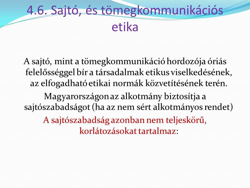 4.6. Sajtó, és tömegkommunikációs etika A sajtó, mint a tömegkommunikáció hordozója óriás felelősséggel bír a társadalmak etikus viselkedésének, az el