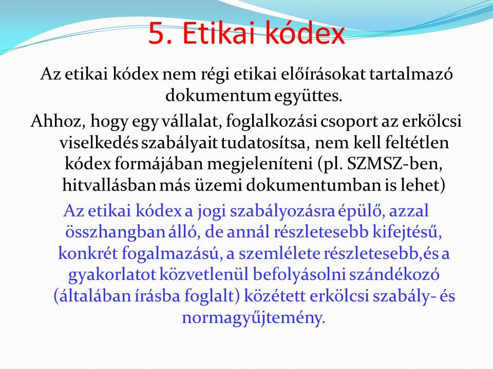 5. Etikai kódex Az etikai kódex nem régi etikai előírásokat tartalmazó dokumentum együttes. Ahhoz, hogy egy vállalat, foglalkozási csoport az erkölcsi