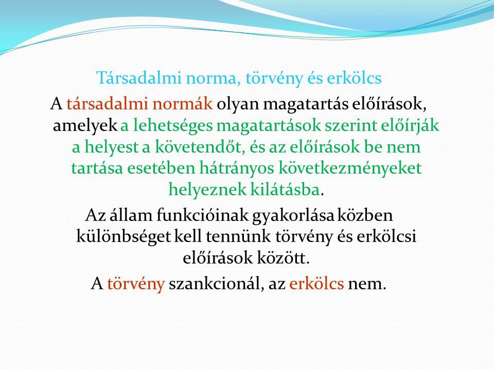 Társadalmi norma, törvény és erkölcs A társadalmi normák olyan magatartás előírások, amelyek a lehetséges magatartások szerint előírják a helyest a kö