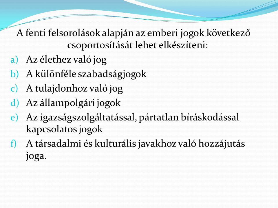 A fenti felsorolások alapján az emberi jogok következő csoportosítását lehet elkészíteni: a) Az élethez való jog b) A különféle szabadságjogok c) A tu