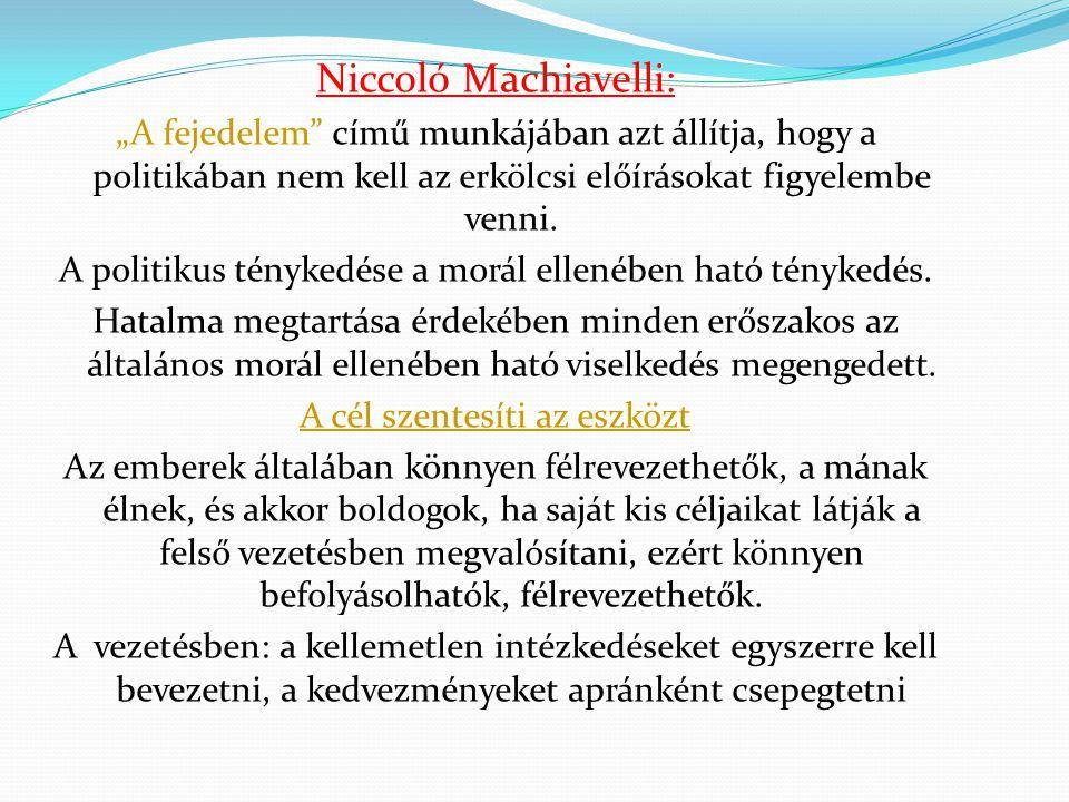 """Niccoló Machiavelli: """"A fejedelem"""" című munkájában azt állítja, hogy a politikában nem kell az erkölcsi előírásokat figyelembe venni. A politikus tény"""