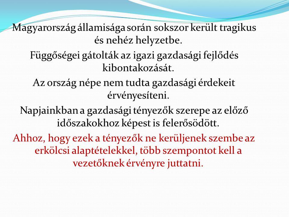 Magyarország államisága során sokszor került tragikus és nehéz helyzetbe. Függőségei gátolták az igazi gazdasági fejlődés kibontakozását. Az ország né