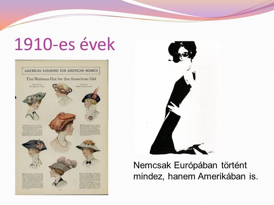 1910-es évek Ahogy a nők előtérbe kerültek a társasági életben, úgy változott a ruházatuk stílusa is.