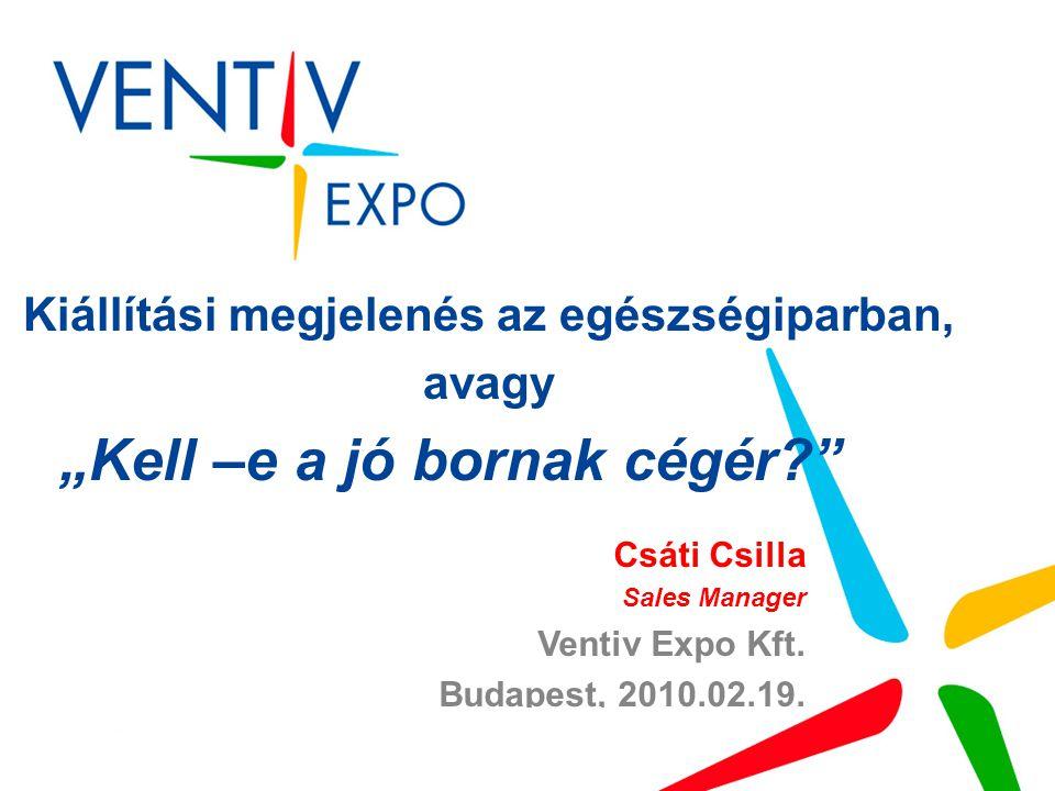 """Kiállítási megjelenés az egészségiparban, avagy """"Kell –e a jó bornak cégér Csáti Csilla Sales Manager Ventiv Expo Kft."""