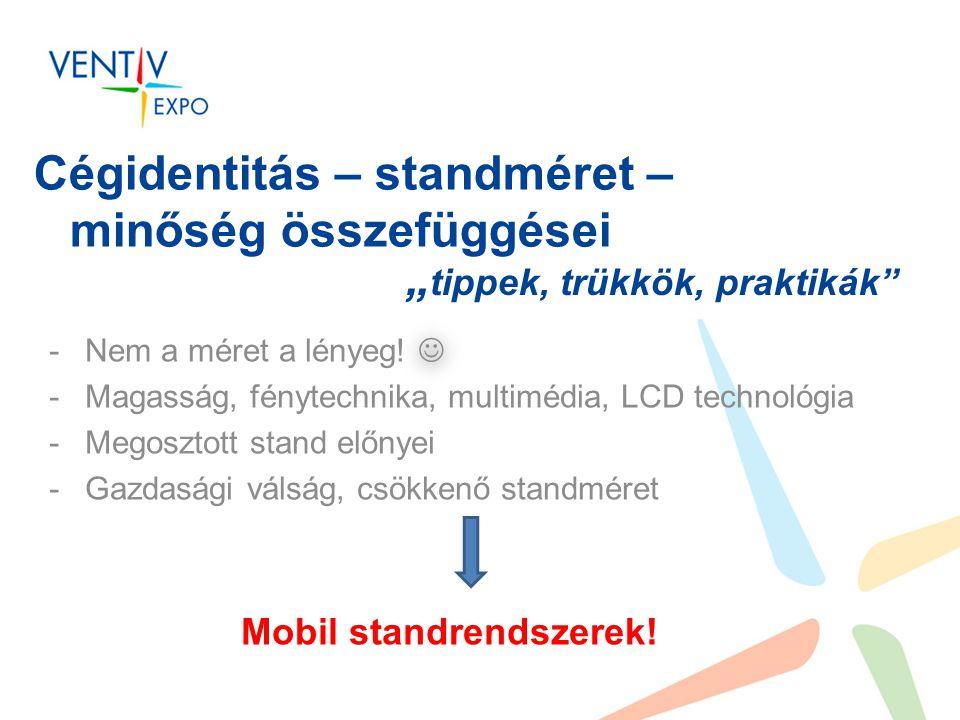 """Cégidentitás – standméret – minőség összefüggései """" tippek, trükkök, praktikák  -Nem a méret a lényeg."""