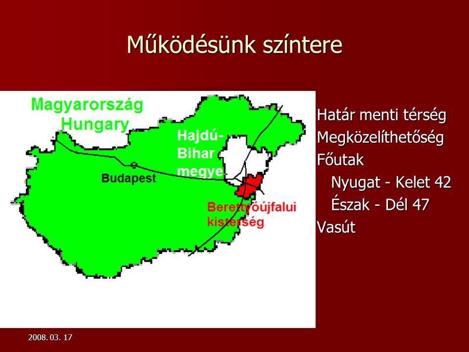 2008. 03. 17 Működésünk színtere Határ menti térség MegközelíthetőségFőutak Nyugat - Kelet 42 Észak - Dél 47Vasút