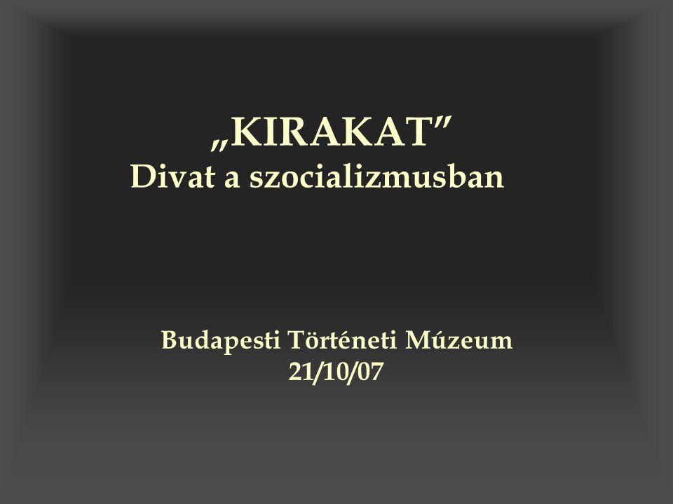 """""""KIRAKAT"""" Divat a szocializmusban Budapesti Történeti Múzeum 21/10/07"""