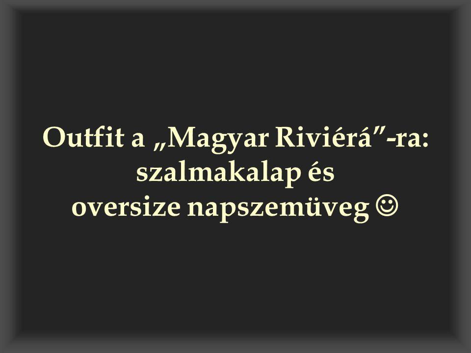 """Outfit a """"Magyar Riviérá""""-ra: szalmakalap és oversize napszemüveg """