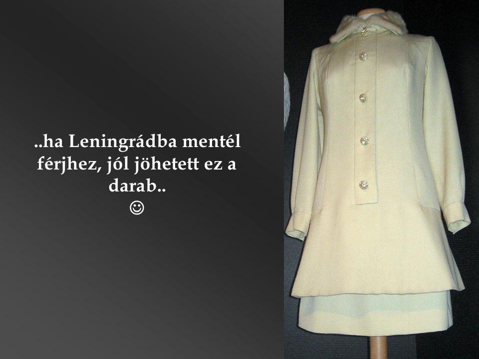 ..ha Leningrádba mentél férjhez, jól jöhetett ez a darab.. 