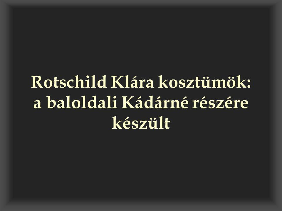Rotschild Klára kosztümök: a baloldali Kádárné részére készült