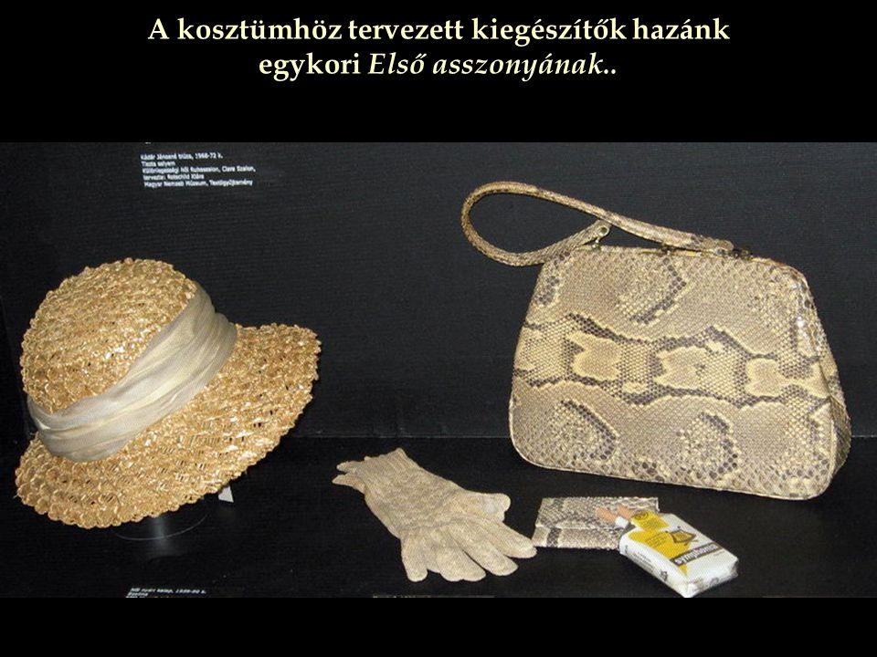 A kosztümhöz tervezett kiegészítők hazánk egykori Első asszonyának..