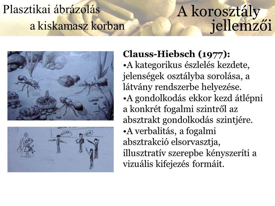 Plasztikai a kiskamasz korban ábrázolás A korosztály jellemzői Clauss-Hiebsch (1977): •A kategorikus észlelés kezdete, jelenségek osztályba sorolása,