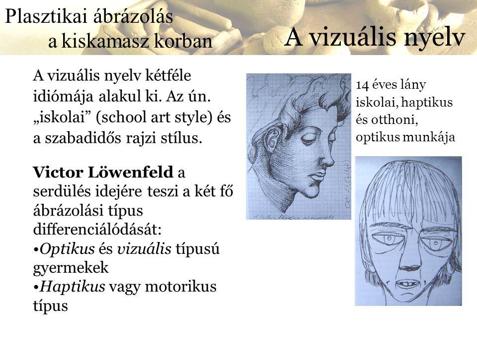 Plasztikai a kiskamasz korban ábrázolás A vizuális nyelv Victor Löwenfeld a serdülés idejére teszi a két fő ábrázolási típus differenciálódását: •Opti