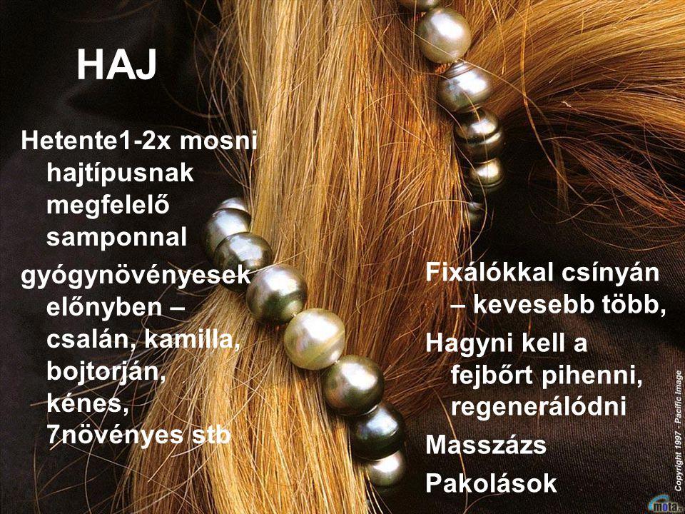 HAJ Fixálókkal csínyán – kevesebb több, Hagyni kell a fejbőrt pihenni, regenerálódni Masszázs Pakolások Hetente1-2x mosni hajtípusnak megfelelő samponnal gyógynövényesek előnyben – csalán, kamilla, bojtorján, kénes, 7növényes stb