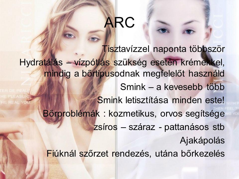 ARC Tisztavízzel naponta többször Hydratálás – vízpótlás szükség esetén krémekkel, mindig a bőrtipusodnak megfelelőt használd Smink – a kevesebb több