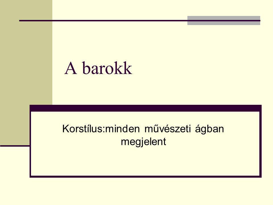 A barokk Korstílus:minden művészeti ágban megjelent