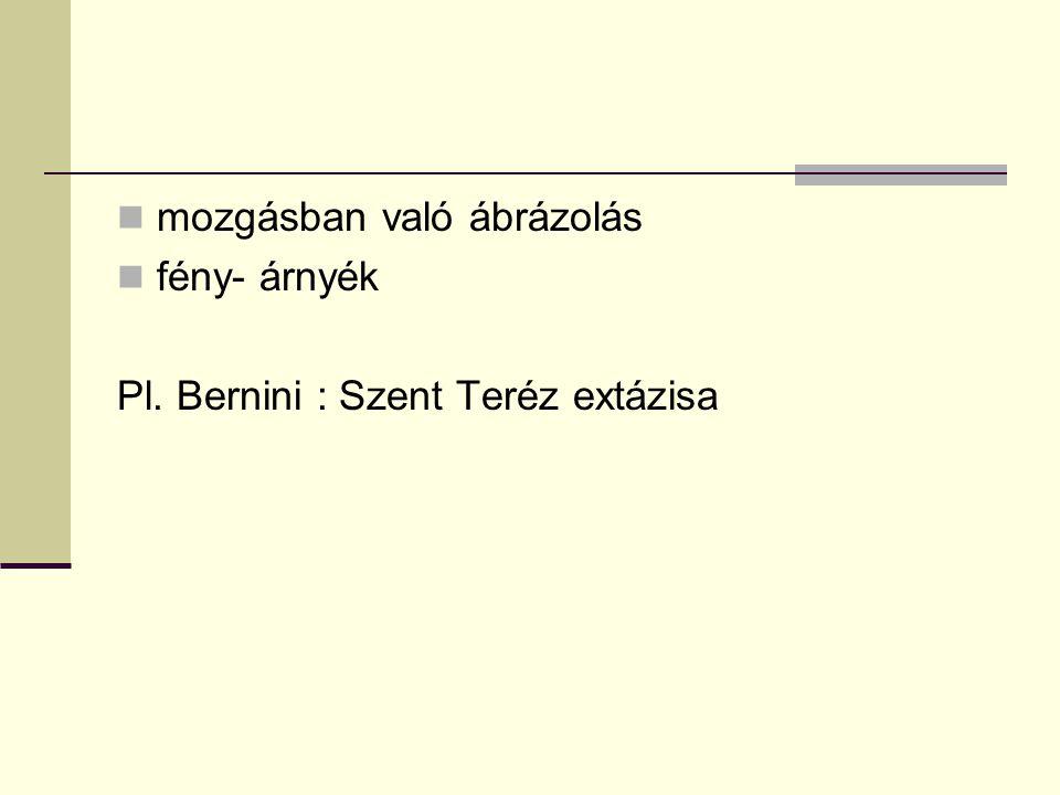  mozgásban való ábrázolás  fény- árnyék Pl. Bernini : Szent Teréz extázisa