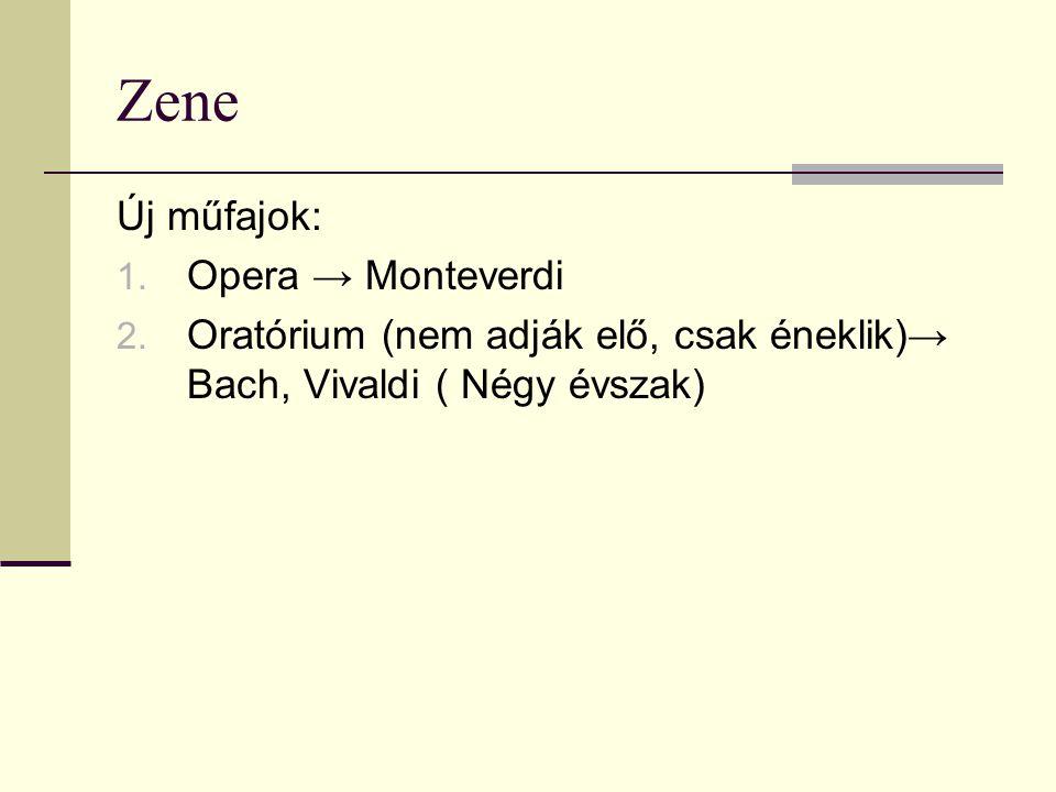 Zene Új műfajok: 1. Opera → Monteverdi 2. Oratórium (nem adják elő, csak éneklik)→ Bach, Vivaldi ( Négy évszak)