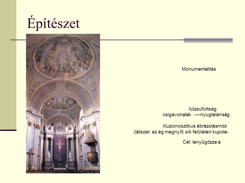 Építészet Monumentalitás túlzsúfoltság csigavonalak ----nyugtalanság iIluzionosztikus ábrázolásmód (látszat: az ég megnyílt, sík felületen kupola- hat