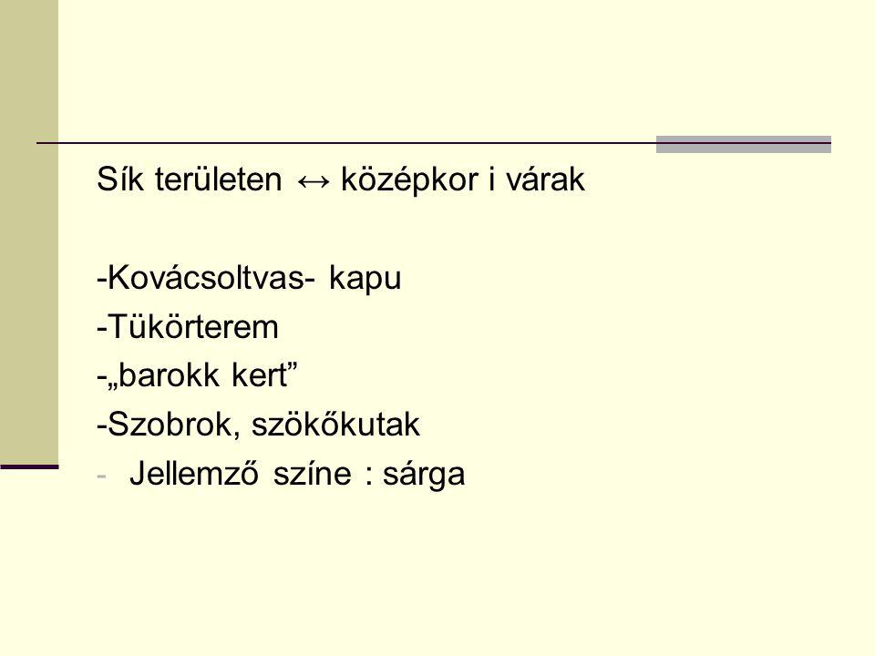 """Sík területen ↔ középkor i várak -Kovácsoltvas- kapu -Tükörterem -""""barokk kert"""" -Szobrok, szökőkutak - Jellemző színe : sárga"""