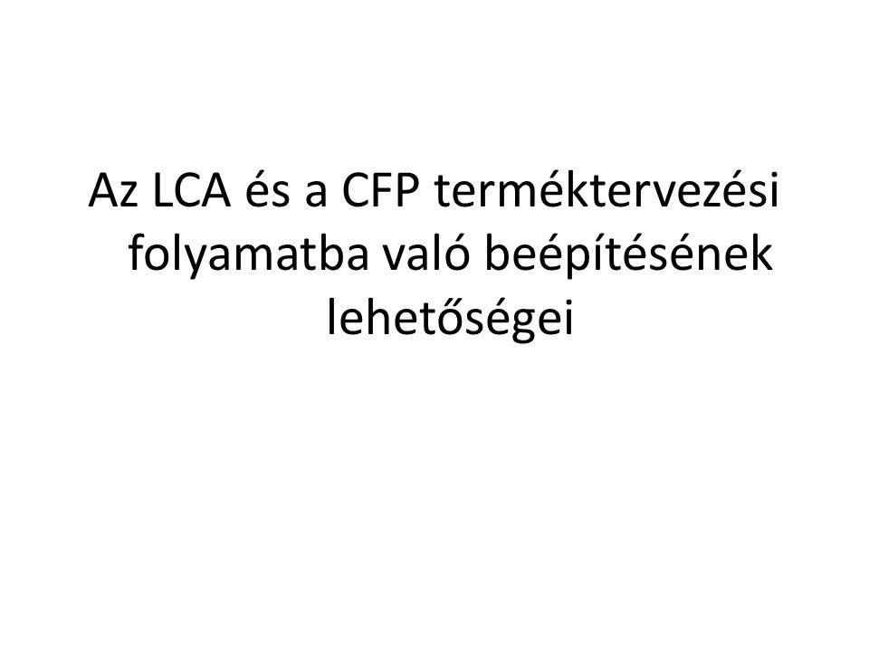 Az LCA és a CFP terméktervezési folyamatba való beépítésének lehetőségei