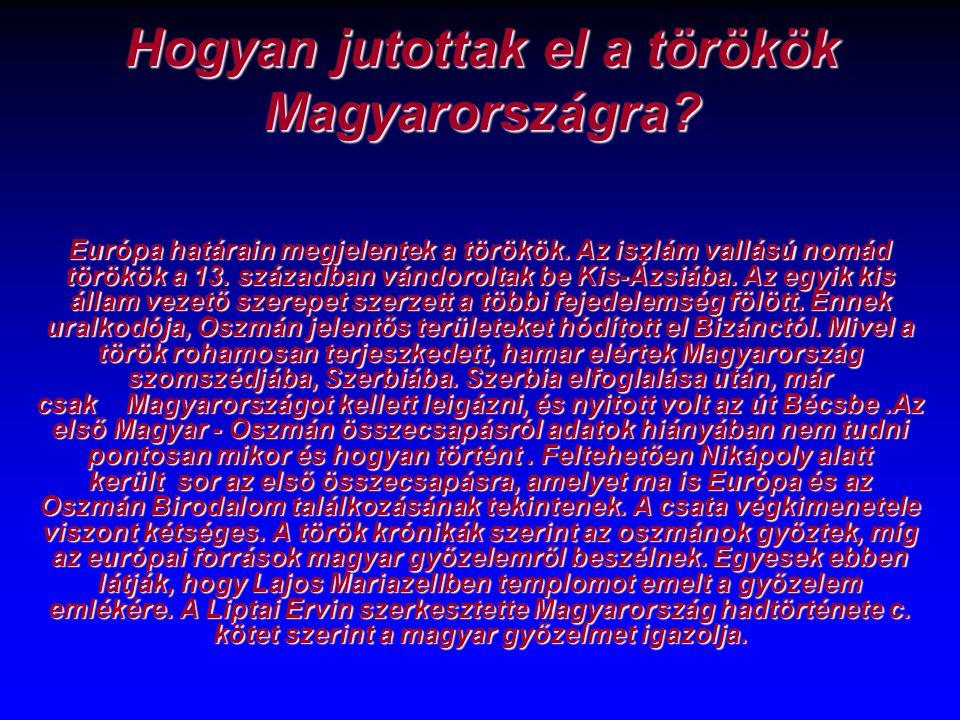 Hogyan jutottak el a törökök Magyarországra? Európa határain megjelentek a törökök. Az iszlám vallású nomád törökök a 13. században vándoroltak be Kis