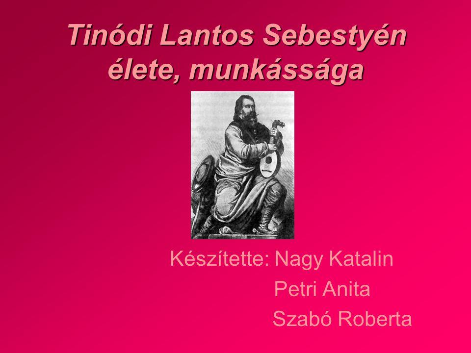 Tinódi Lantos Sebestyén élete, munkássága Készítette: Nagy Katalin Petri Anita Szabó Roberta