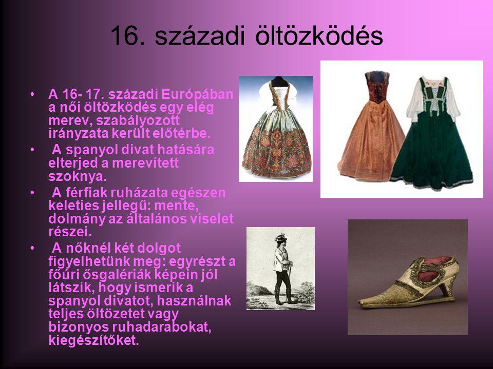 16. századi öltözködés •A 16- 17. századi Európában a női öltözködés egy elég merev, szabályozott irányzata került előtérbe. • A spanyol divat hatásár