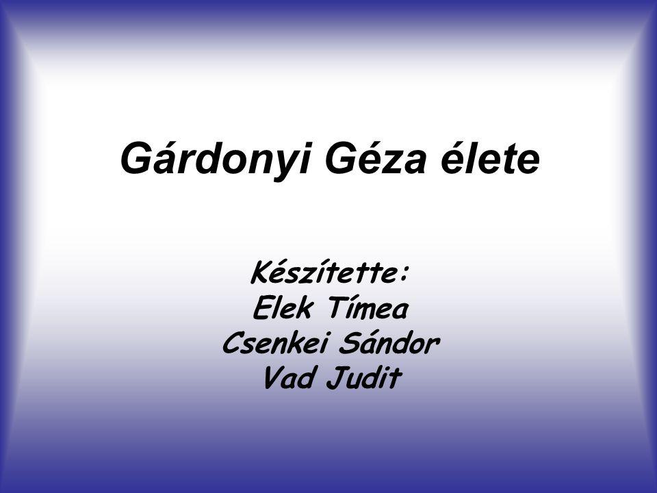 Gárdonyi Géza élete Készítette: Elek Tímea Csenkei Sándor Vad Judit