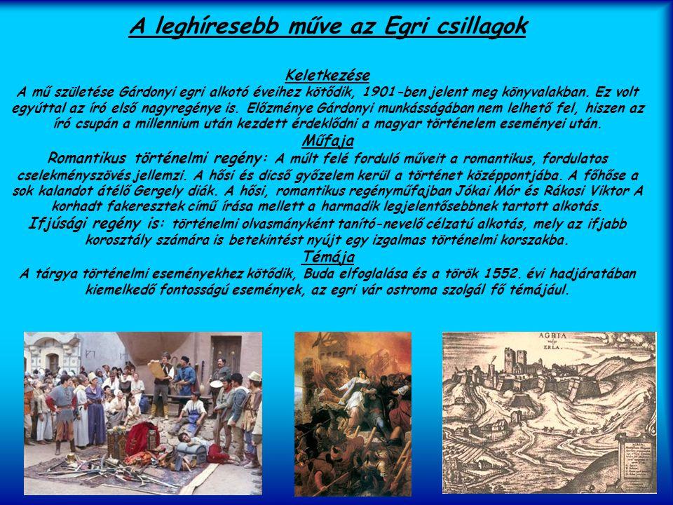 A leghíresebb műve az Egri csillagok Keletkezése A mű születése Gárdonyi egri alkotó éveihez kötődik, 1901-ben jelent meg könyvalakban. Ez volt egyútt