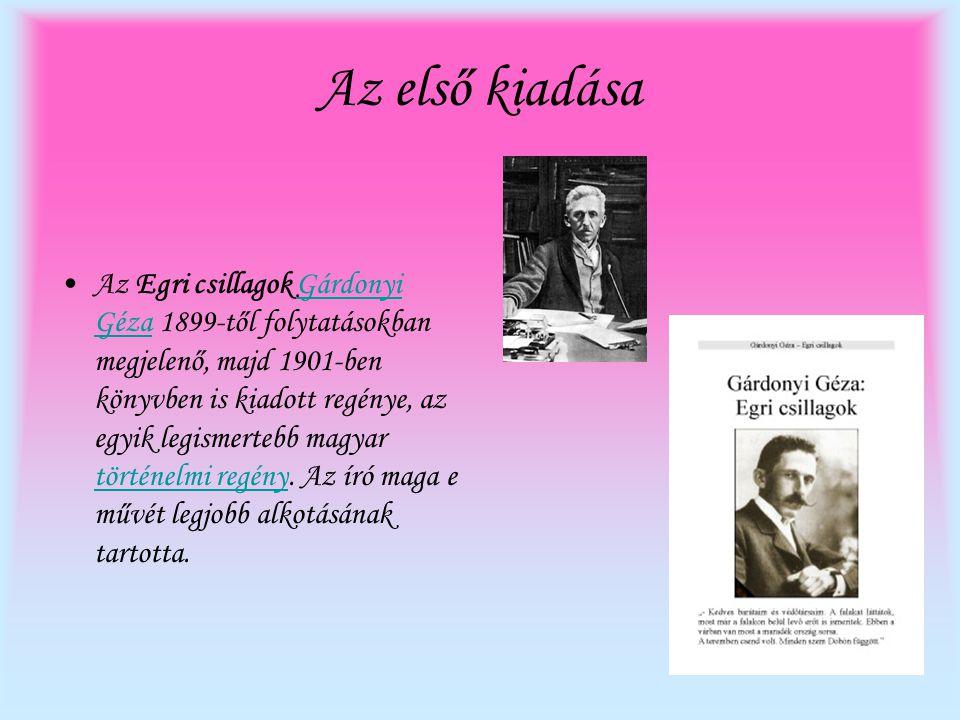 Az első kiadása •Az Egri csillagok Gárdonyi Géza 1899-től folytatásokban megjelenő, majd 1901-ben könyvben is kiadott regénye, az egyik legismertebb m