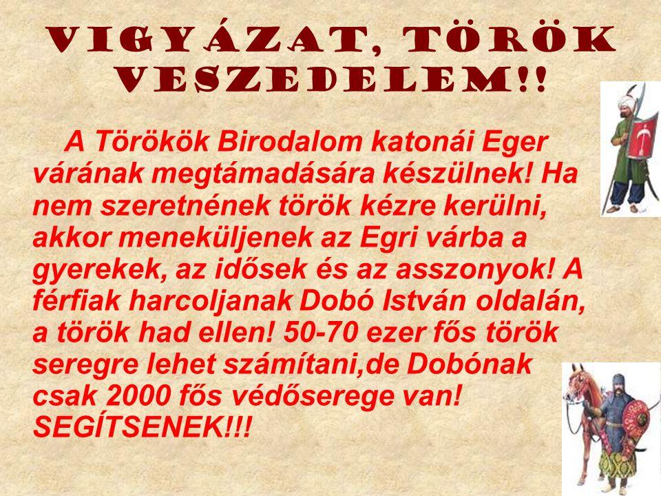 Vigyázat, Török veszedelem!! A Törökök Birodalom katonái Eger várának megtámadására készülnek! Ha nem szeretnének török kézre kerülni, akkor menekülje