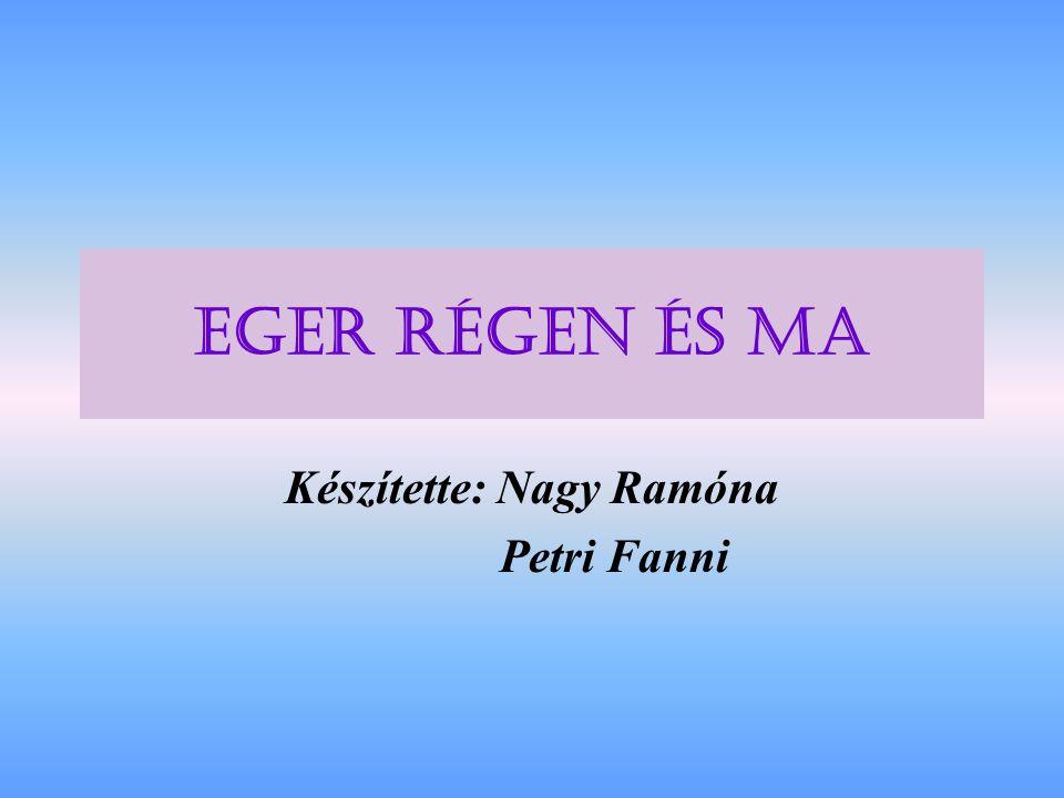 EGER RÉGEN és MA Készítette: Nagy Ramóna Petri Fanni