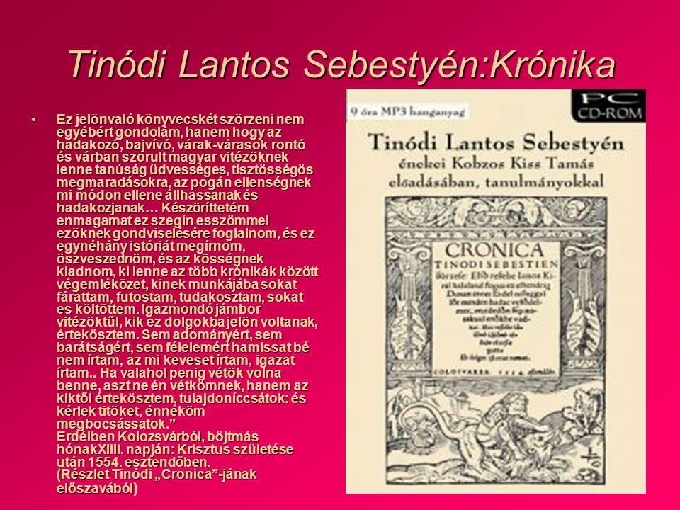 Tinódi Lantos Sebestyén:Krónika •Ez jelönvaló könyvecskét szörzeni nem egyébért gondolám, hanem hogy az hadakozó, bajvívó, várak-várasok rontó és várb