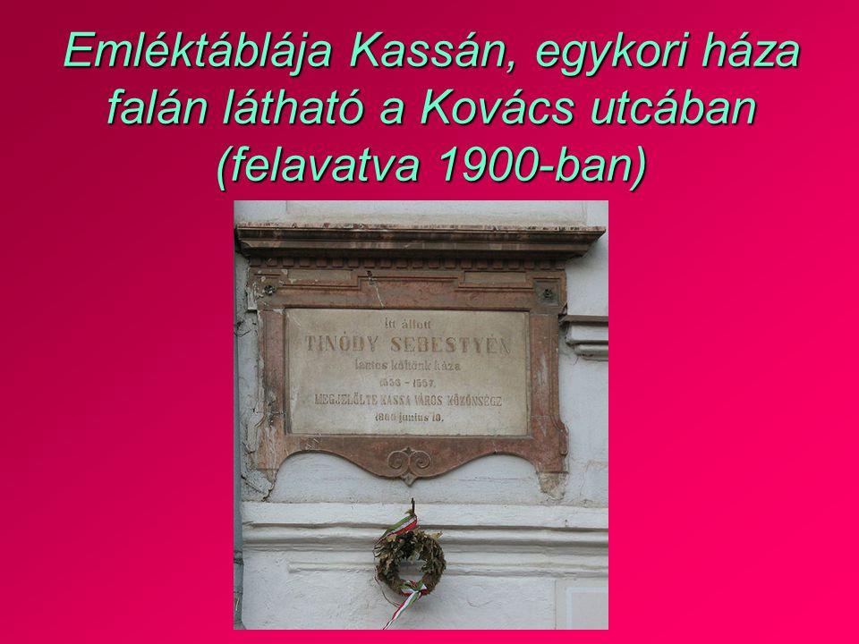 Emléktáblája Kassán, egykori háza falán látható a Kovács utcában (felavatva 1900-ban)
