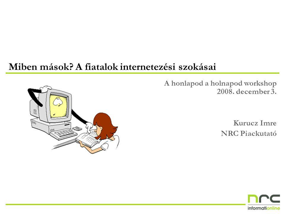 A honlapod a holnapod workshop - Az NRC adatai a fiatal internetezőkről 2 Öt fiatalból csupán egy nem internetezik A másfél millió 15-25 éves 79 százaléka, tehát közel 1,2 millió fő használja az internetet a legalább havonta internetezők aránya a TNS-NRC InterBus kutatás 2008/1 féléves adatai alapján