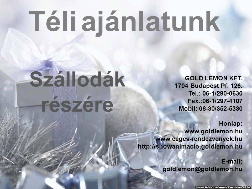 Téli ajánlatunk Szállodák részére GOLD LEMON KFT. 1704 Budapest Pf. 126. Tel.: 06-1/290-0630 Fax.:06-1/297-4107 Mobil: 06-30/352-5330 Honlap: www.gold