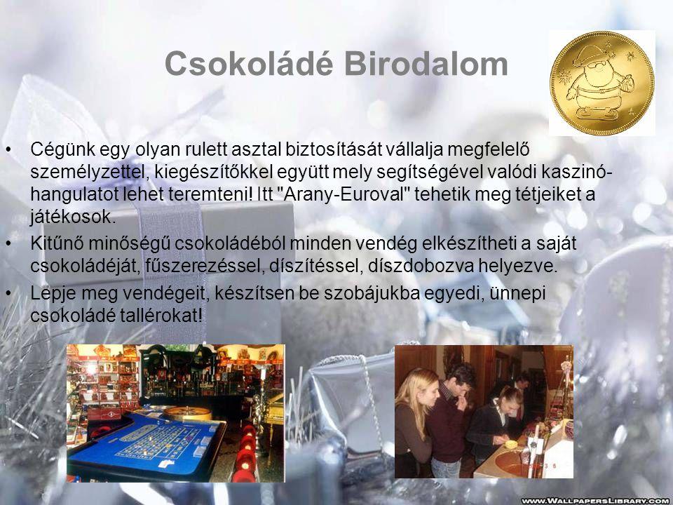 Csokoládé Birodalom •Cégünk egy olyan rulett asztal biztosítását vállalja megfelelő személyzettel, kiegészítőkkel együtt mely segítségével valódi kaszinó- hangulatot lehet teremteni.