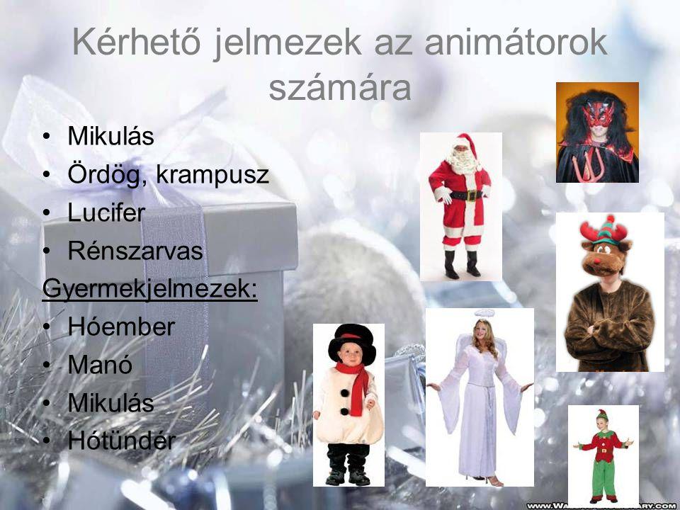 Kérhető jelmezek az animátorok számára •Mikulás •Ördög, krampusz •Lucifer •Rénszarvas Gyermekjelmezek: •Hóember •Manó •Mikulás •Hótündér