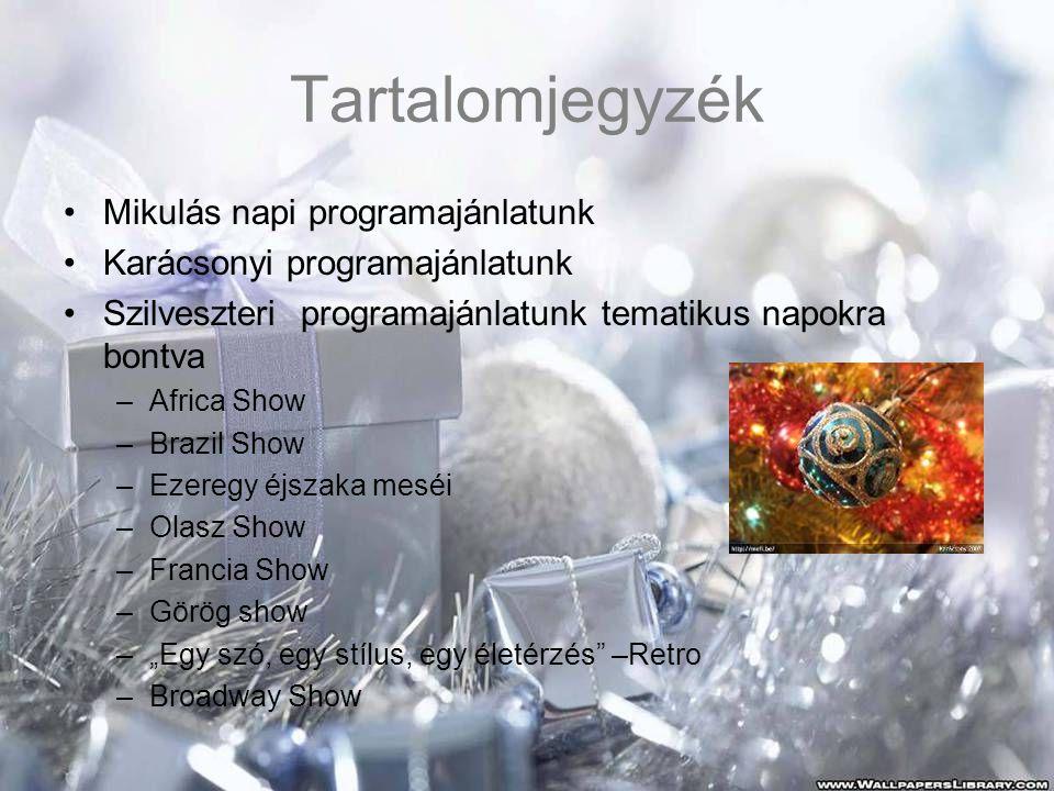 Tartalomjegyzék •Mikulás napi programajánlatunk •Karácsonyi programajánlatunk •Szilveszteri programajánlatunk tematikus napokra bontva –Africa Show –B