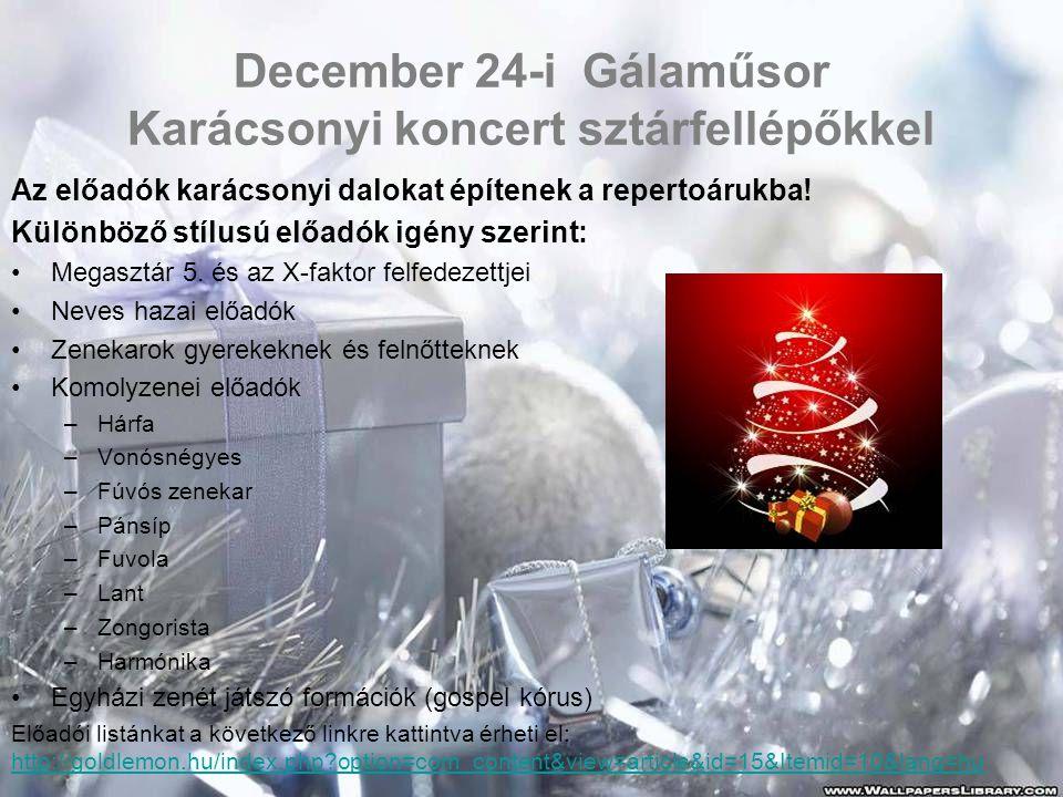 December 24-i Gálaműsor Karácsonyi koncert sztárfellépőkkel Az előadók karácsonyi dalokat építenek a repertoárukba! Különböző stílusú előadók igény sz