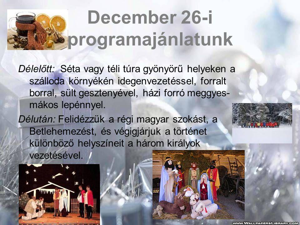 December 26-i programajánlatunk Délelőtt: Séta vagy téli túra gyönyörű helyeken a szálloda környékén idegenvezetéssel, forralt borral, sült gesztenyév