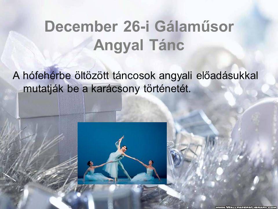 December 26-i Gálaműsor Angyal Tánc A hófehérbe öltözött táncosok angyali előadásukkal mutatják be a karácsony történetét.