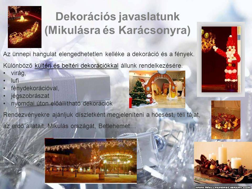 Dekorációs javaslatunk (Mikulásra és Karácsonyra) Az ünnepi hangulat elengedhetetlen kelléke a dekoráció és a fények. Különböző kültéri és beltéri dek