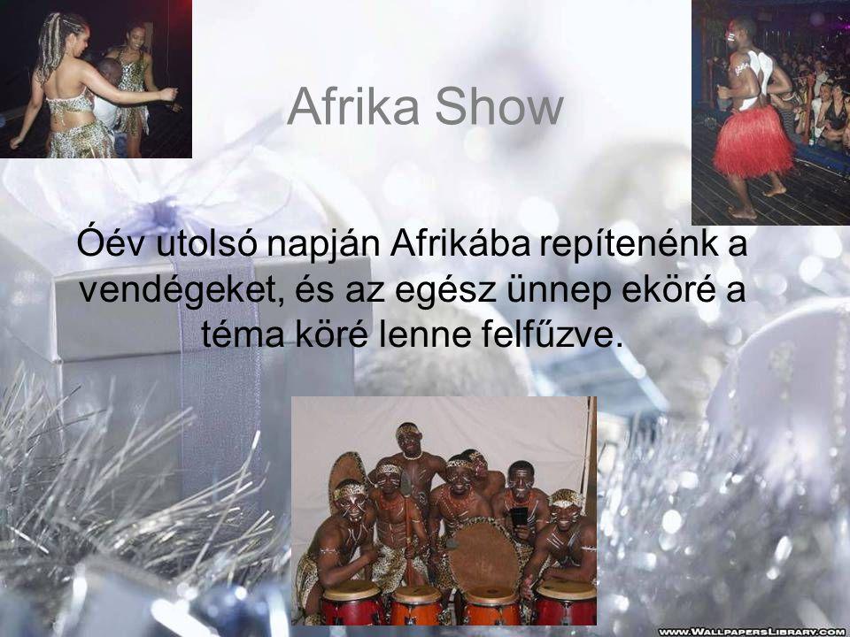 Afrika Show Óév utolsó napján Afrikába repítenénk a vendégeket, és az egész ünnep eköré a téma köré lenne felfűzve.