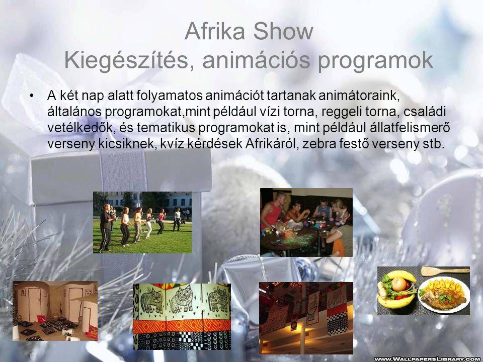 Afrika Show Kiegészítés, animációs programok •A két nap alatt folyamatos animációt tartanak animátoraink, általános programokat,mint például vízi torna, reggeli torna, családi vetélkedők, és tematikus programokat is, mint például állatfelismerő verseny kicsiknek, kvíz kérdések Afrikáról, zebra festő verseny stb.