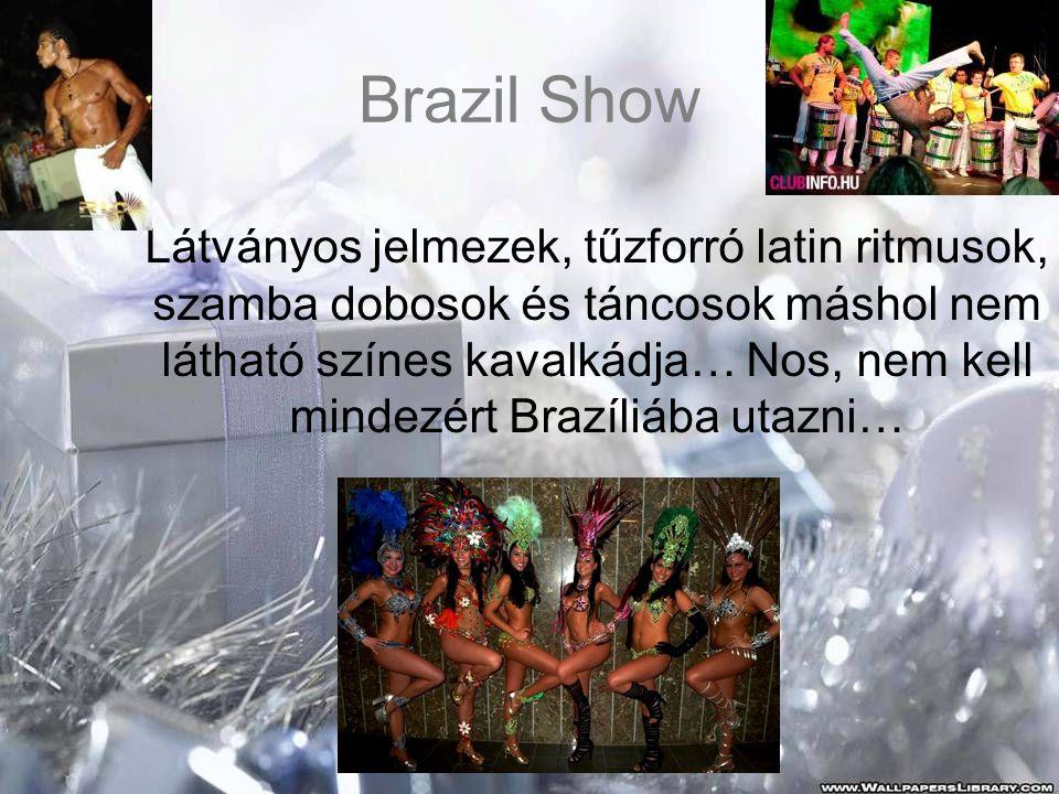 Brazil Show Látványos jelmezek, tűzforró latin ritmusok, szamba dobosok és táncosok máshol nem látható színes kavalkádja… Nos, nem kell mindezért Brazíliába utazni…