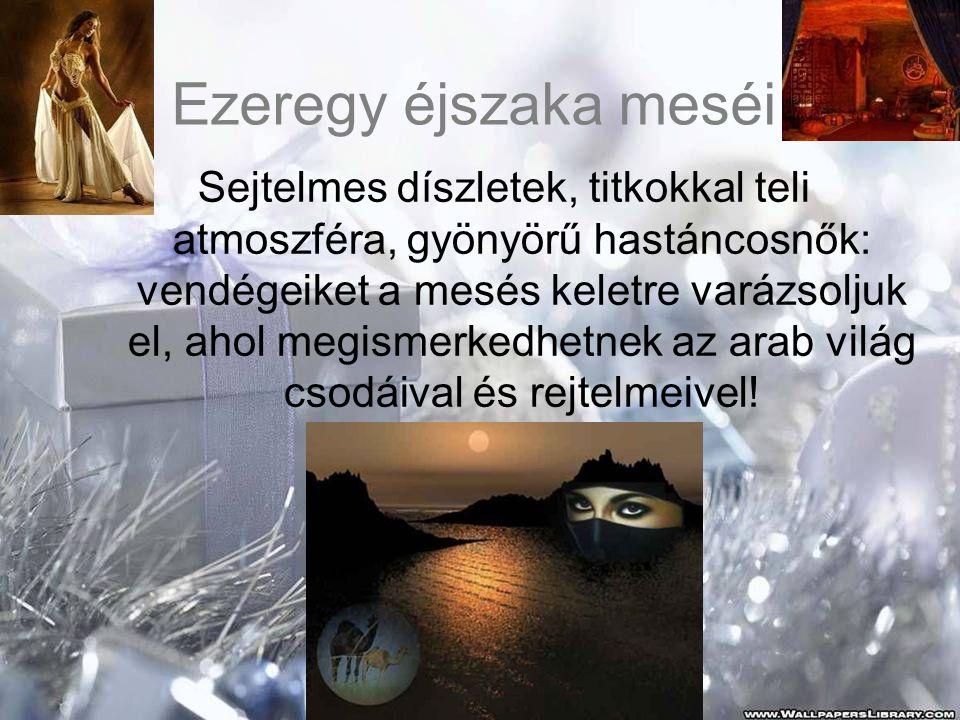 Ezeregy éjszaka meséi Sejtelmes díszletek, titkokkal teli atmoszféra, gyönyörű hastáncosnők: vendégeiket a mesés keletre varázsoljuk el, ahol megismerkedhetnek az arab világ csodáival és rejtelmeivel!