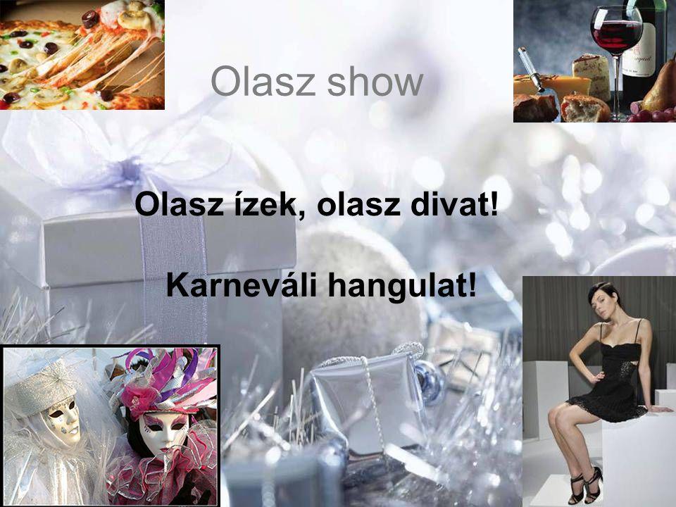 Olasz show Olasz ízek, olasz divat! Karneváli hangulat!