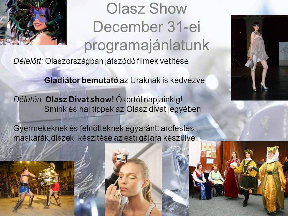 Olasz Show December 31-ei programajánlatunk Délelőtt: Olaszországban játszódó filmek vetítése Gladiátor bemutató az Uraknak is kedvezve Délután: Olasz Divat show.